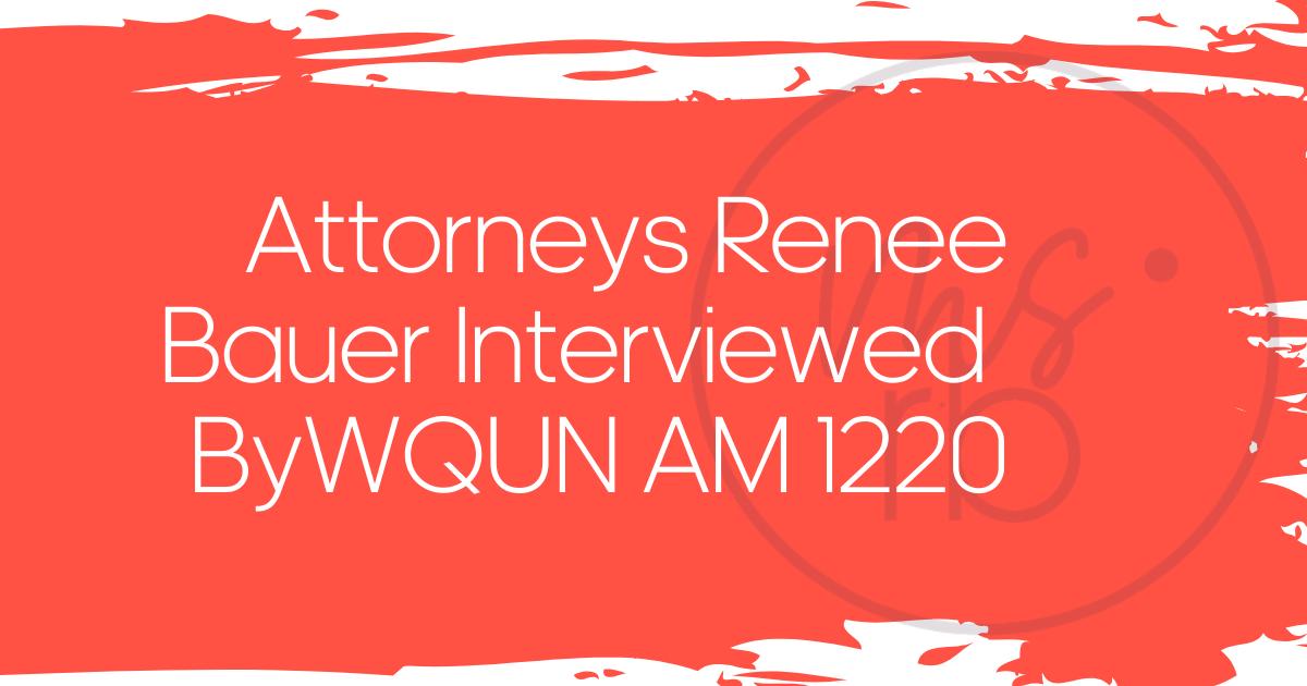 Attorneys Renee Bauer Interviewed