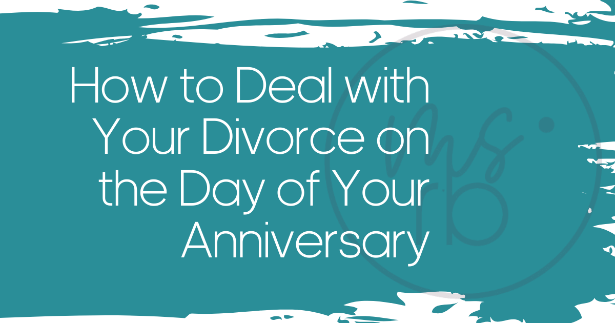 How to Deal with Your Divorce on the Day of Your Anniversary