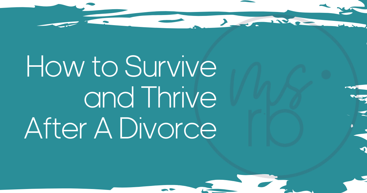 How to Survive and Thrive After A Divorce