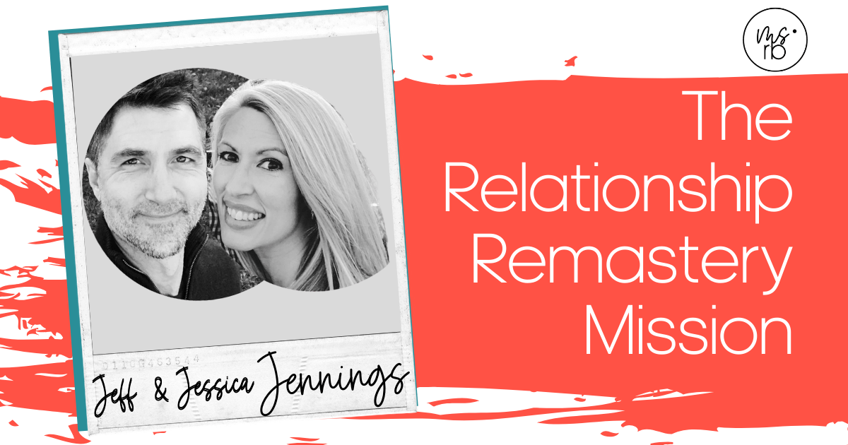 3. The Relationship Remastery Mission with Jessica and Jeff Jennings
