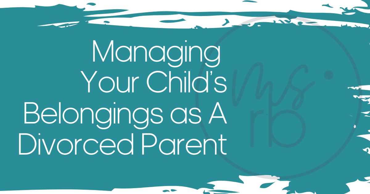Managing Your Child's Belongings as A Divorced Parent