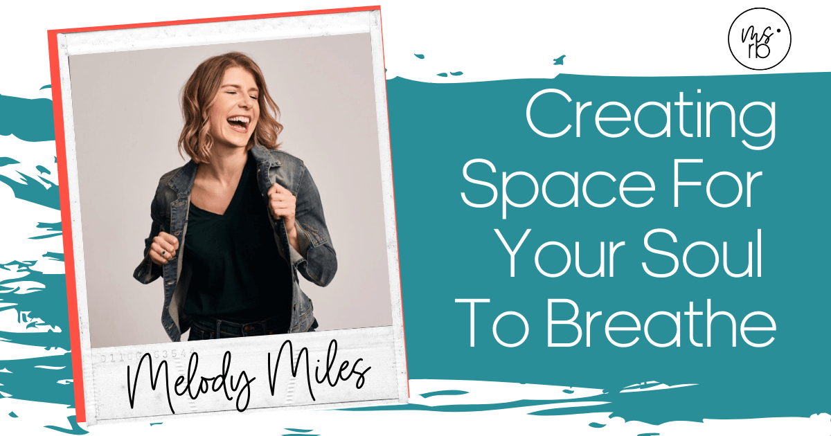 2. Creating Space for Your Soul to Breathe with Melody Miles