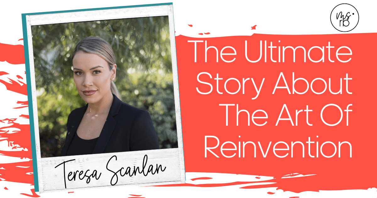 1. The Art of Reinvention with Teresa Scalan