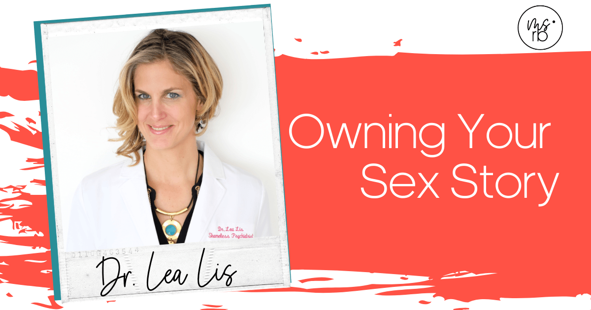 7. Owning Your Sex Story with Dr. Lea Lis