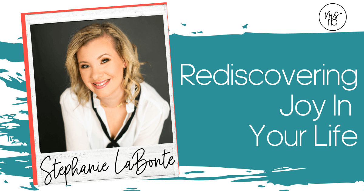 8. Rediscovering Joy in Your Life with Stephanie LaBonte