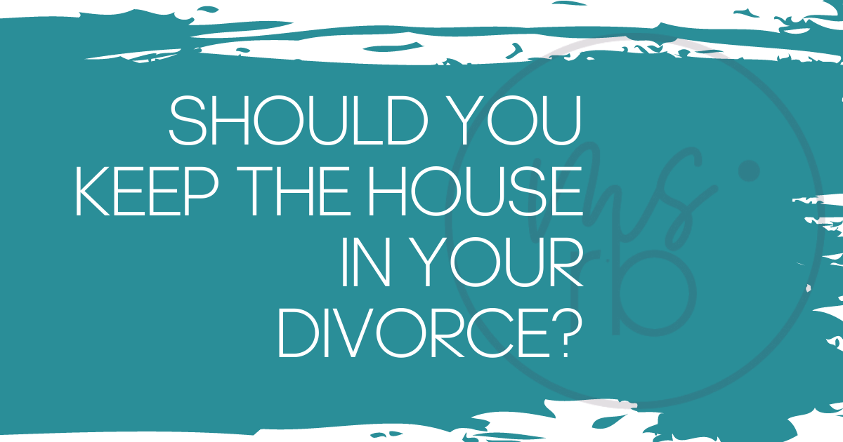 Should You Keep Your House After Your Divorce?