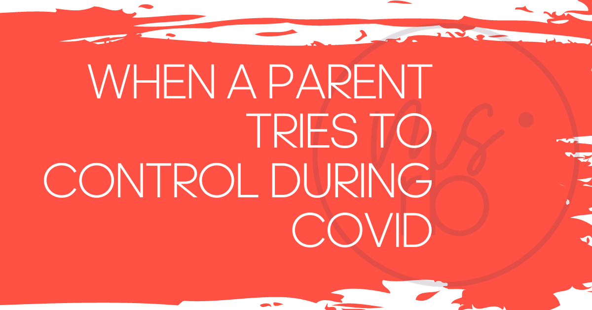 Co-Parenting, COVID & Control