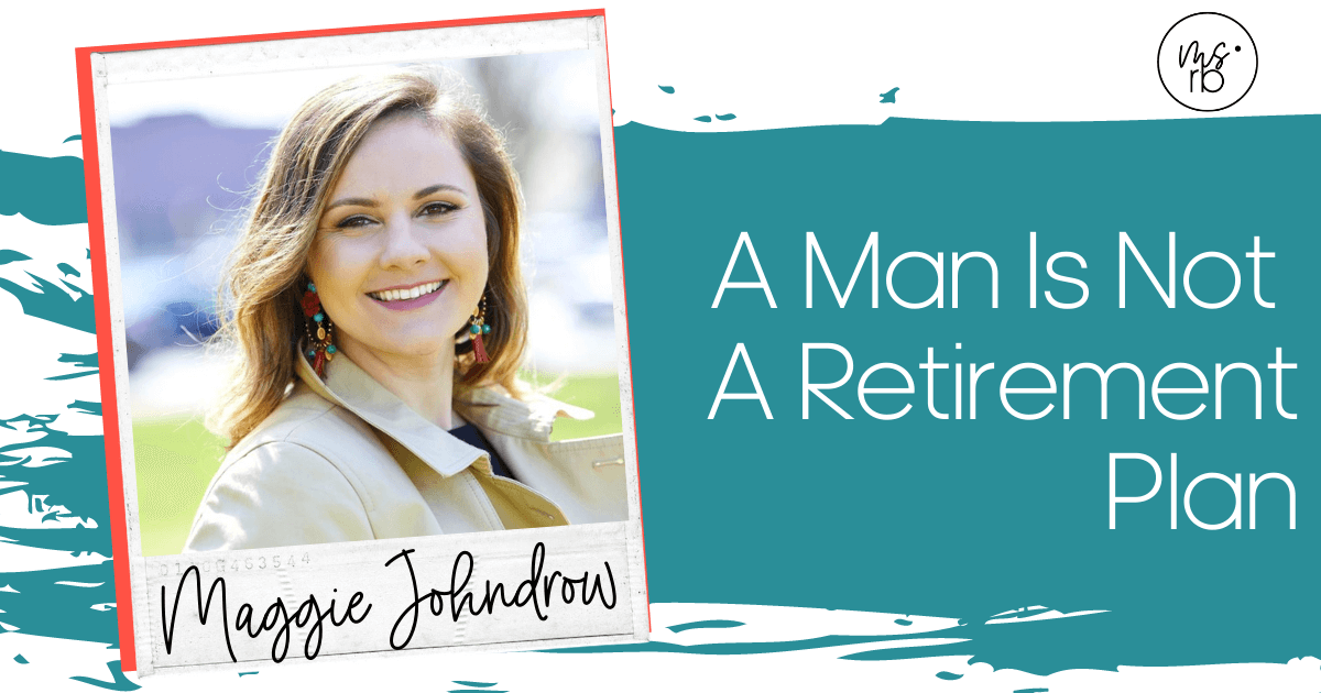 10. A Man is Not a Retirement Plan with Maggie Johndrow