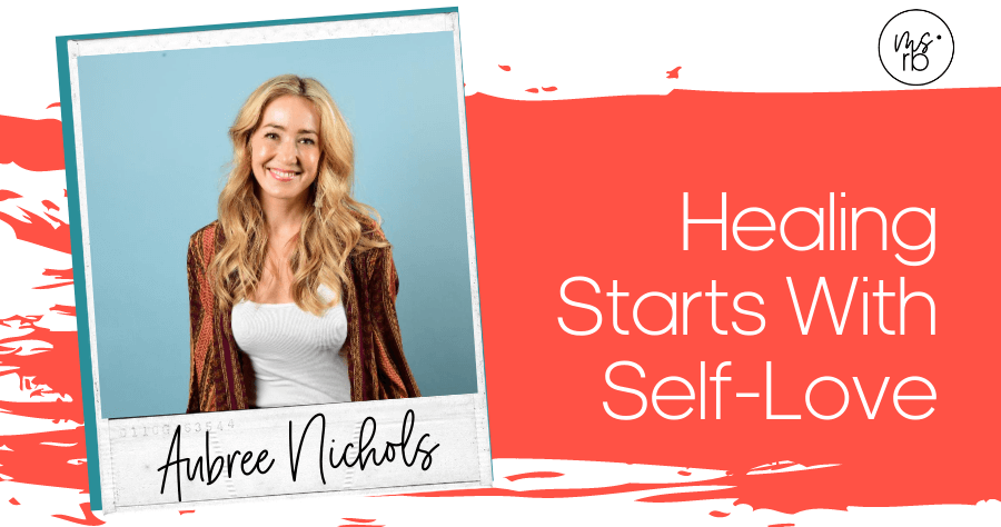 12. Healing Starts With Self-Love With Aubree Nichols