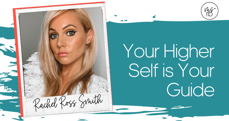 11. Your Higher Self is Your Guide with Rachel Ross-Smith