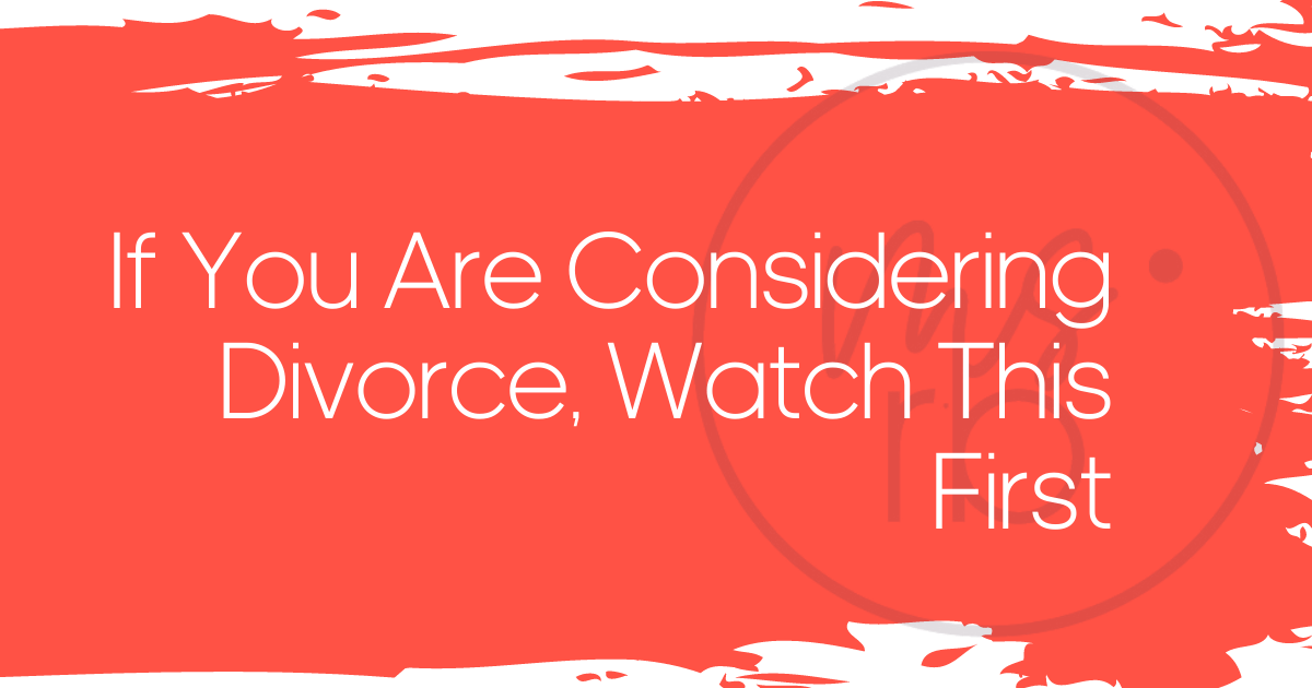 If You Are Considering a Divorce, You Should Watch This First
