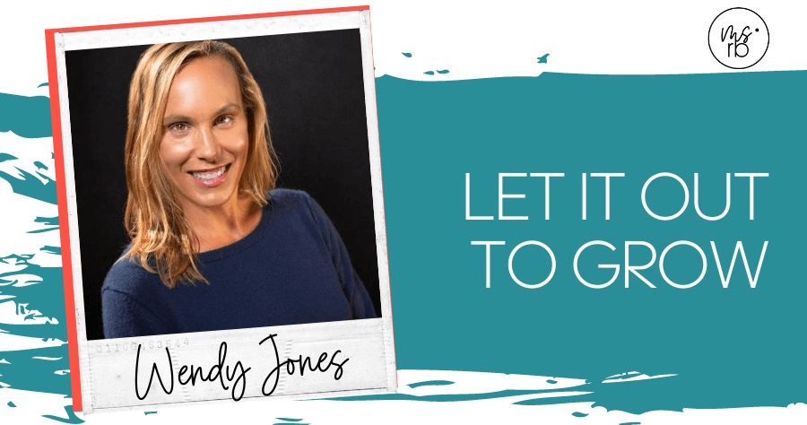 13. Let it Out to Grow with Wendy Jones