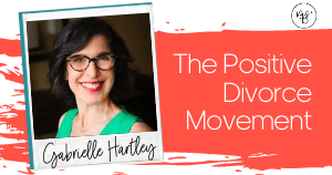 16. The Positive Divorce Movement with Gabrielle Hartley