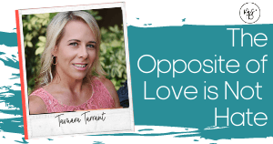 19. The Opposite of Love is Not Hate with Tamara Tarrant