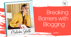 24. Breaking Barriers with Blogging with Malvika Sheth