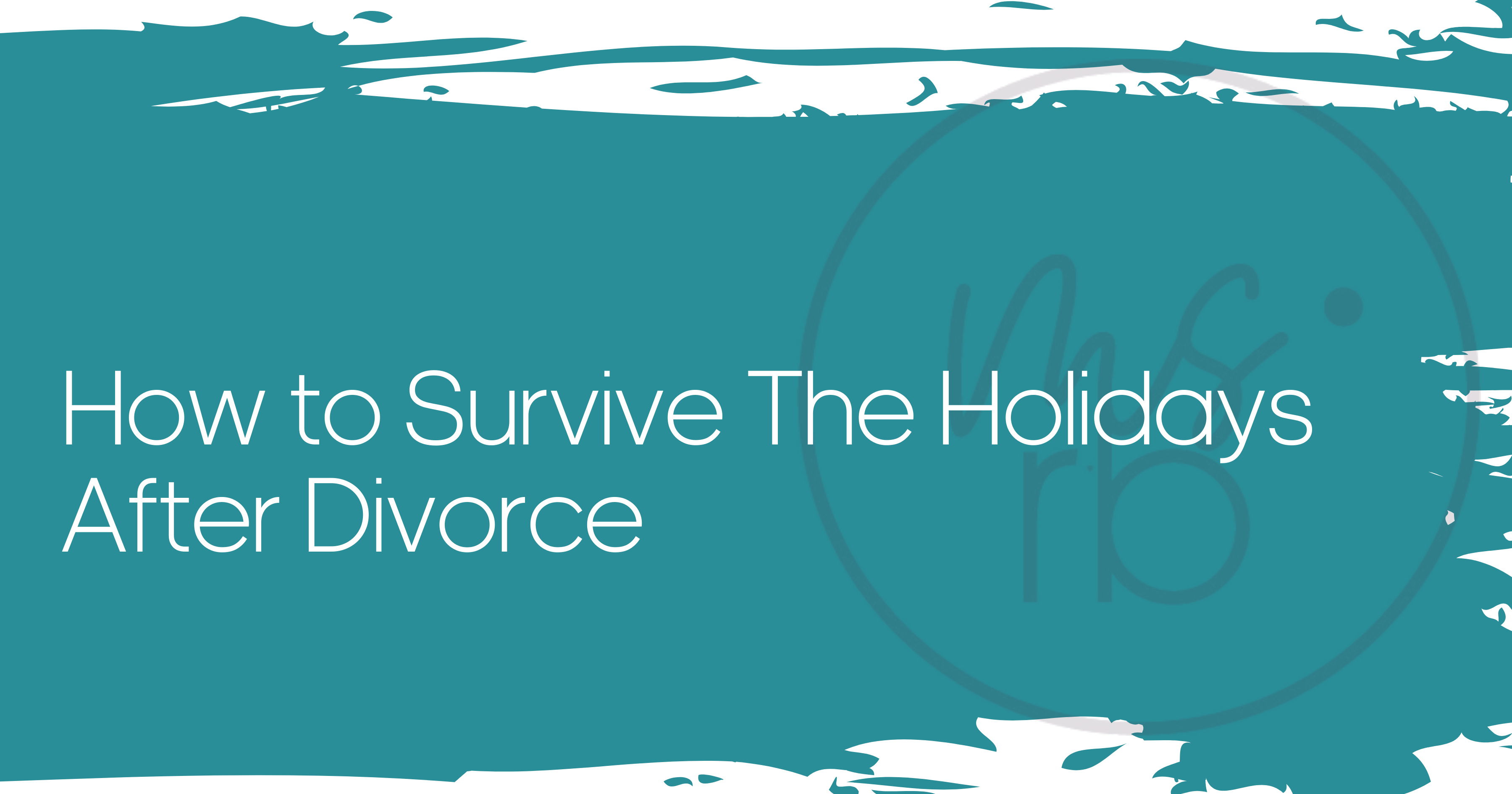 How to Survive Your First Holiday After a Divorce