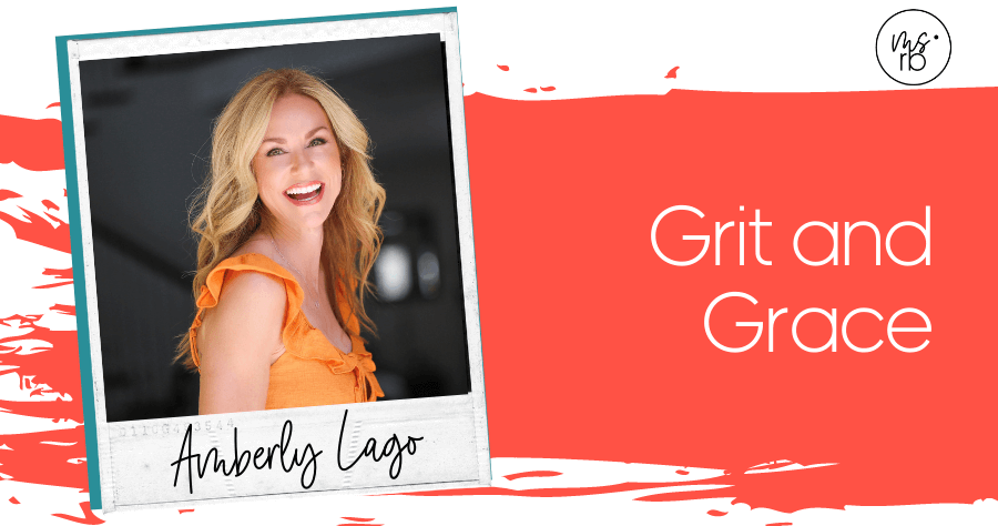 32. Grit and Grace with Amberly Lago