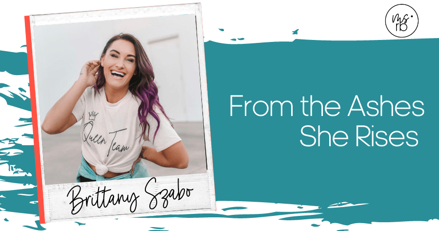 31. She Rises From the Ashes with Brittany Szabo
