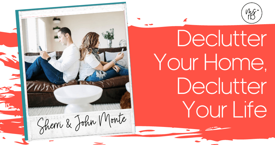 35. Declutter Your Home, Declutter Your Life with Sherri & John Monte