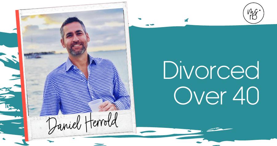 40. Divorced Over 40 with Daniel Herrold