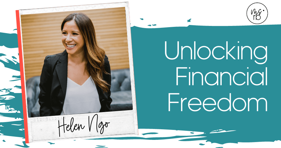 42. Unlocking Financial Freedom with Helen Ngo