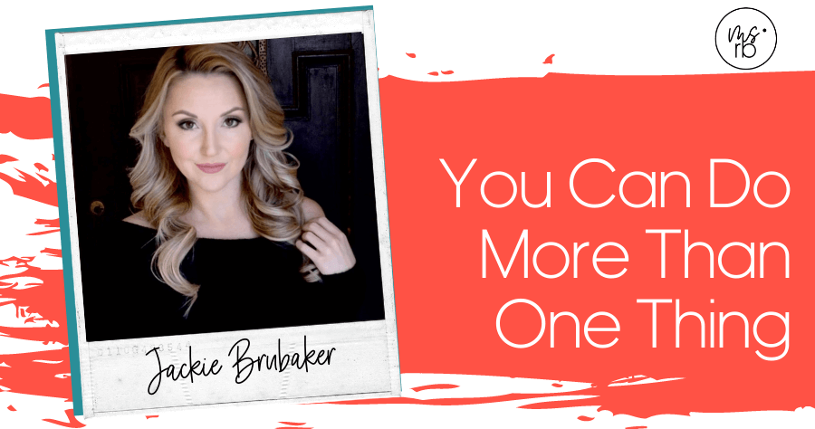 41. You Can Do More Than One Thing with Jackie Brubaker