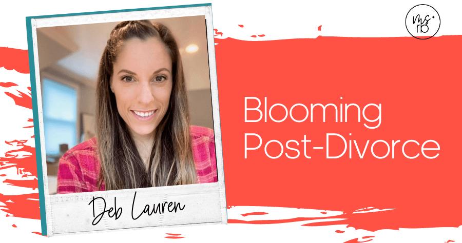 43. Blooming Post-Divorce with Deb Lauren