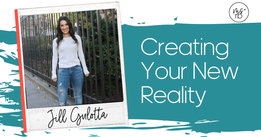 48. Creating Your New Reality with Jill Gulotta