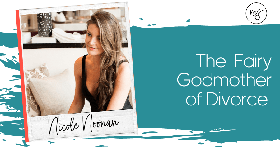 50. The Fairy Godmother of Divorce with Nicole Noonan