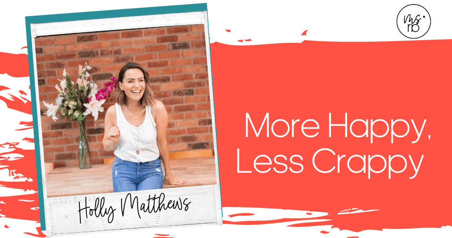 55. More Happy, Less Crappy with Holly Matthews