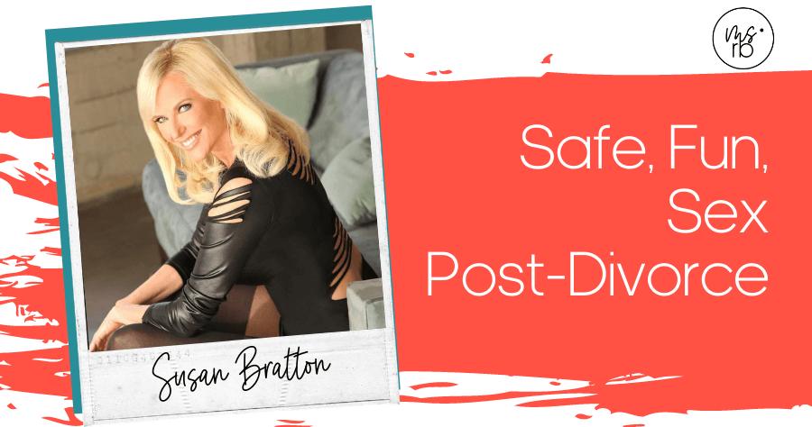 51. Safe, Fun, Sex Post-Divorce with Susan Bratton