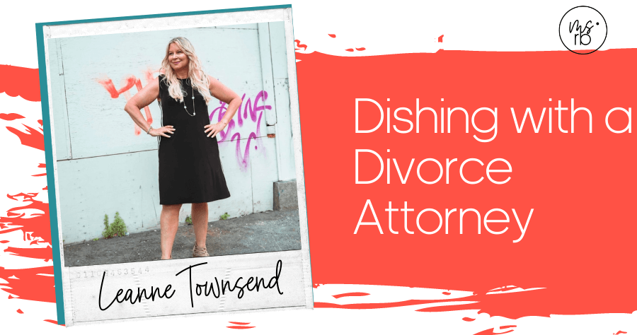 57. Dishing with a Divorce Attorney with Leanne Townsend