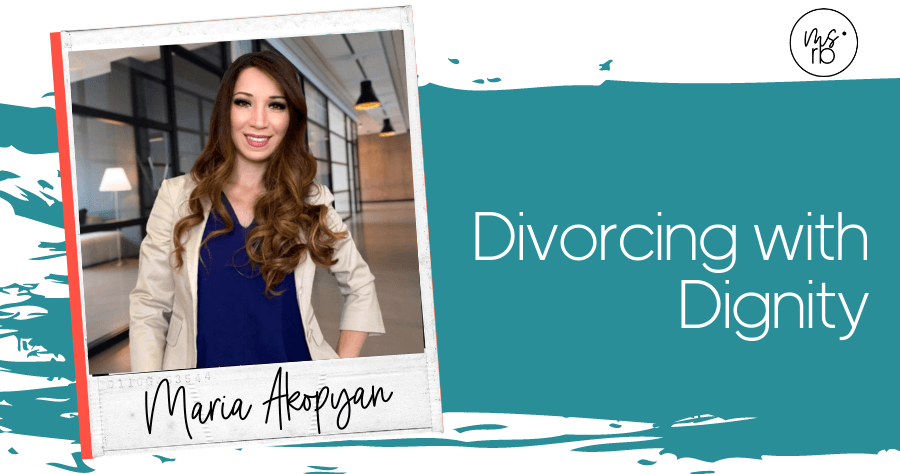 58. Divorcing with Dignity with Maria Akopyan