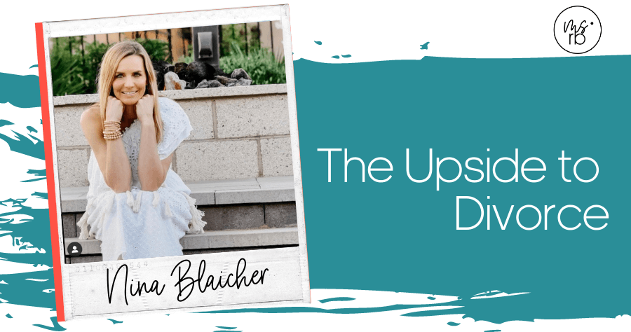 62. The Upside to Divorce with Nina Blaicher