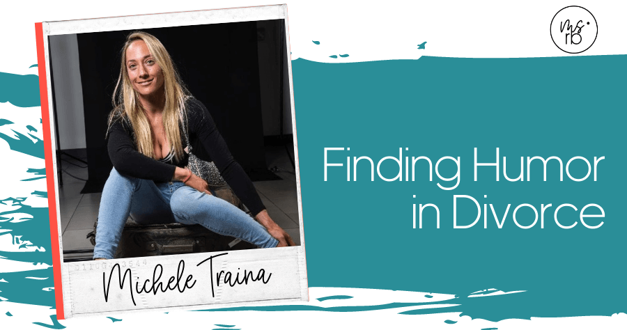 60. Finding Humor in Divorce with Michele Traina