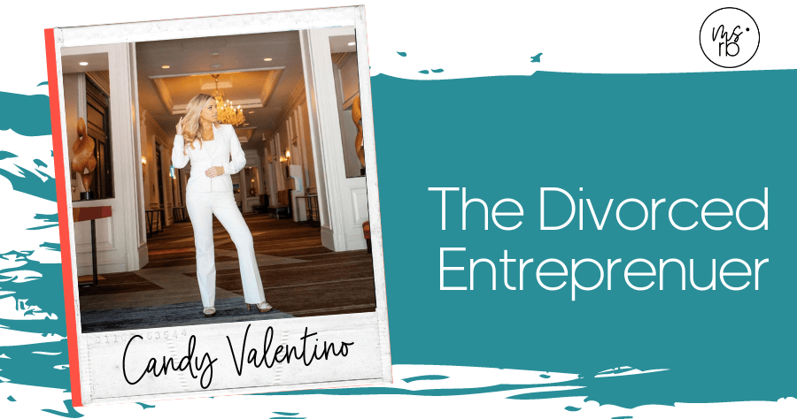 64. The Divorced Entrepreneur with Candy Valentino