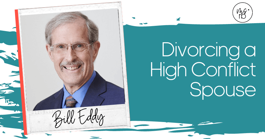 68. Divorcing a High Conflict Spouse with Bill Eddy
