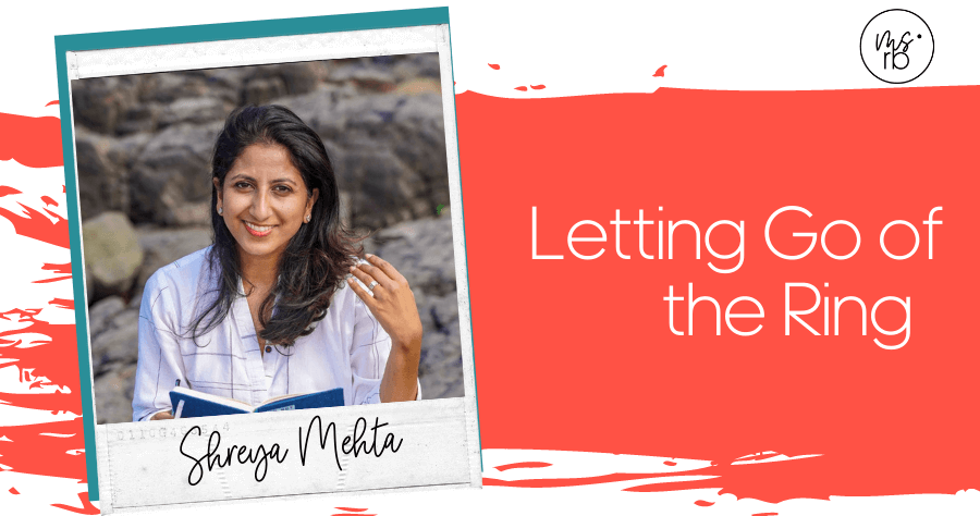 65. Letting Go of the Ring with Shreya Mehta