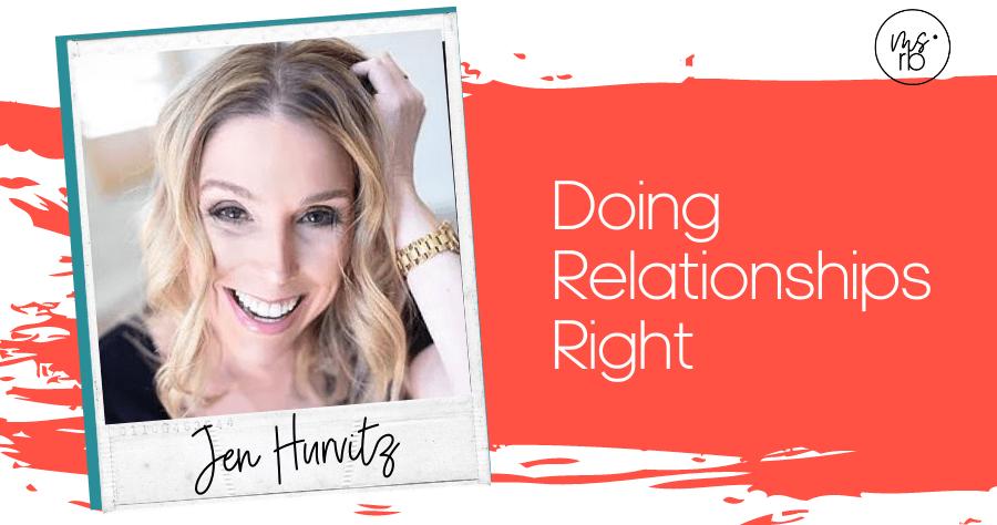 69. Doing Relationships Right with Jennifer Hurvitz