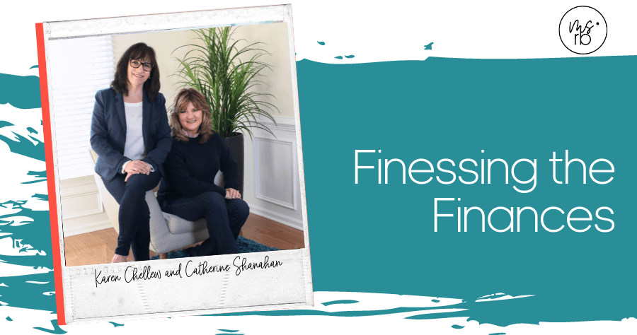 70. Finessing Your Finances with Karen Chellew & Catherine Shanahan